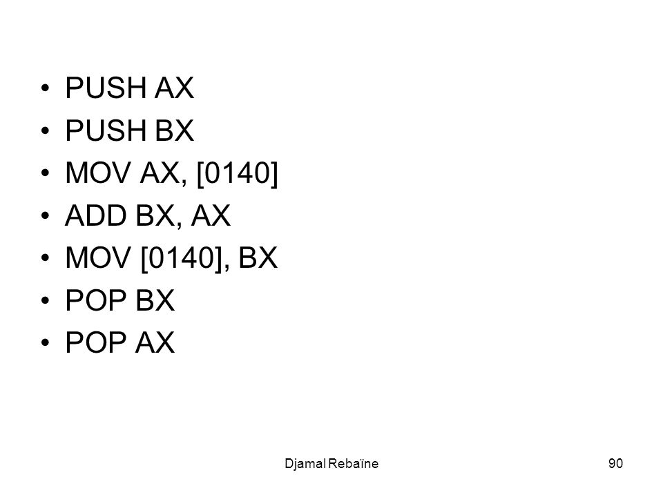 PUSH AX PUSH BX MOV AX, [0140] ADD BX, AX MOV [0140], BX POP BX POP AX